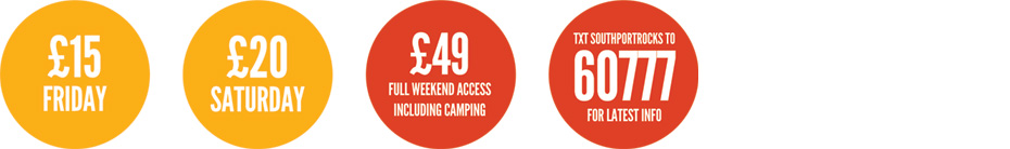 Friday - £15, Saturday - £20, Full Weekend + Camping - £49, TXT 'southportrocks' to 60777  to updates!